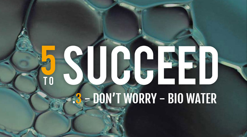 5 to Succeed - Ep 3 - Don't Worry - Bio Water