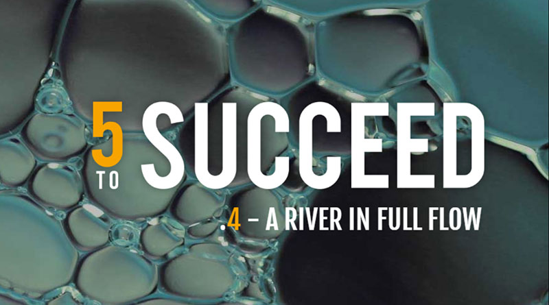 5 to Succeed - Ep 4 - A river in a full flow